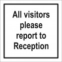 ALL VISITORS PLEASE REPORT TO RECEPTION  (30x30cm) White Vin. IMO sign 212924WV